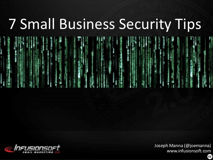 7 Small Business Security Tips<br />Joseph Manna (@joemanna)www.infusionsoft.com<br />