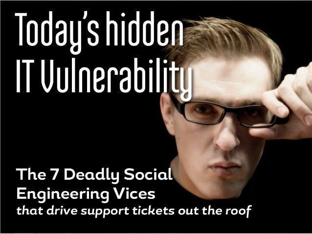 You may not be aware that there is a scale of seven deadlyvices connected to social engineering. The deadliest socialengin...