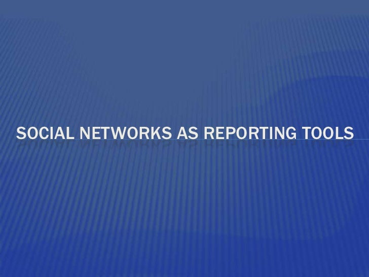Social networks as reporting tools<br />