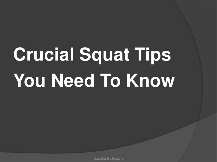 Crucial Squat Tips <br />You Need To Know<br />www.Get-Big-Fast.org<br />