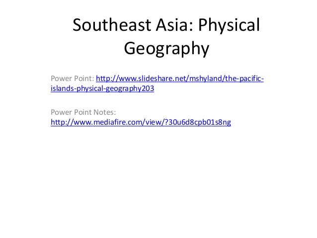 Southeast Asia: Physical            GeographyPower Point: http://www.slideshare.net/mshyland/the-pacific-islands-physical-...