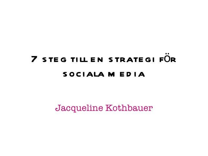 7 steg till en strategi för sociala media Jacqueline Kothbauer
