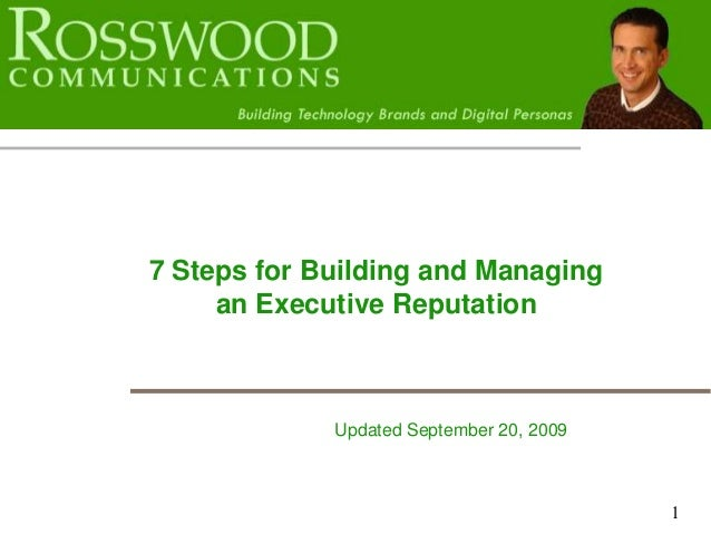 1 7 Steps for Building and Managing an Executive Reputation Updated September 20, 2009