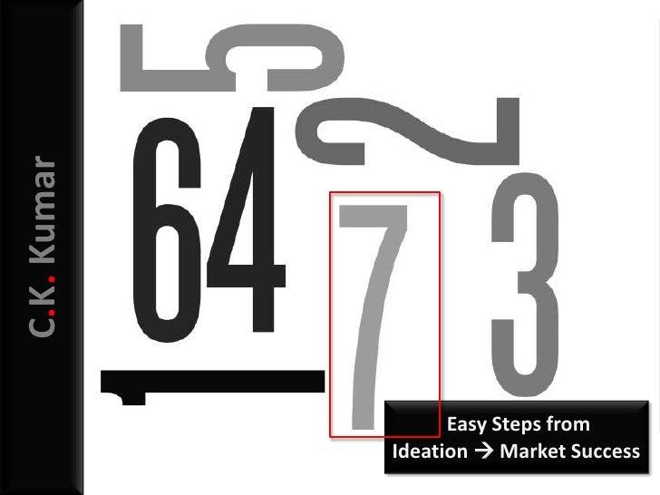 7<br />C.K. Kumar<br /> Easy Steps from <br />Ideation  Market Success <br />
