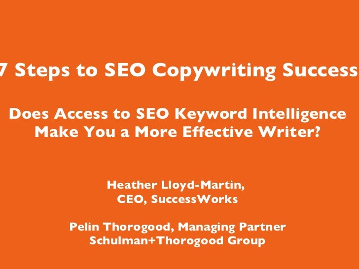 7 Steps to SEO Copywriting Success Does Access to SEO Keyword Intelligence Make You a More Effective Writer? Heather L...
