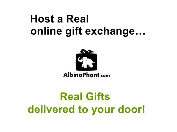 Host a Real   online gift exchange… Real Gifts   delivered to your door!