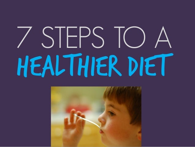7 STEPS TO A Healthier Diet