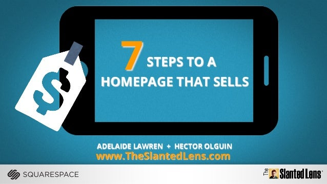 STEPS TO A HOMEPAGE THAT SELLS 7 ADELAIDE LAWREN + HECTOR OLGUIN www.TheSlantedLens.com