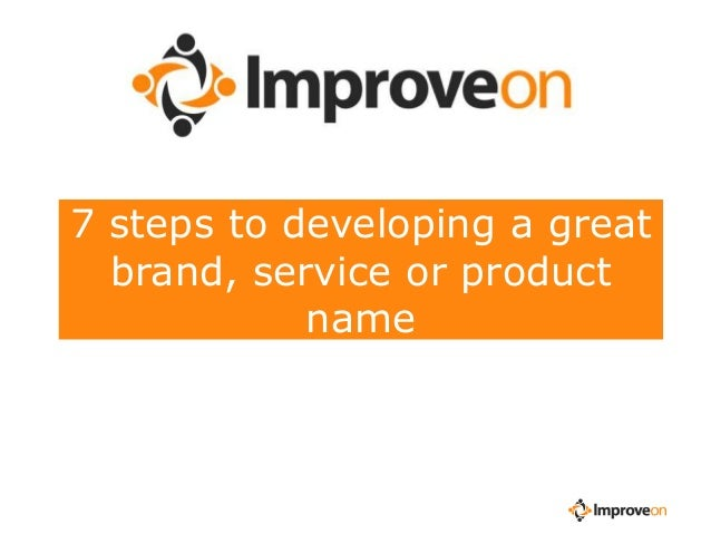 7 steps to developing a great brand, service or product name