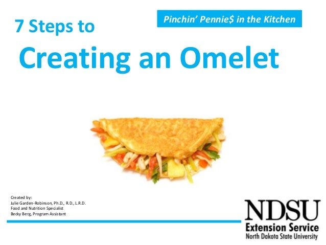 7 Steps toCreating an OmeletPinchin' Pennie$ in the KitchenCreated by:Julie Garden-Robinson, Ph.D., R.D., L.R.D.Food and N...