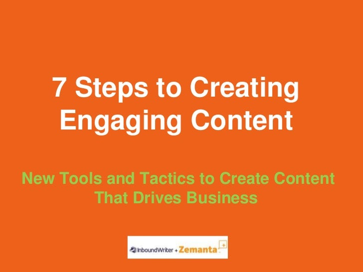 7 Steps to Creating   Engaging ContentNew Tools and Tactics to Create Content        That Drives Business