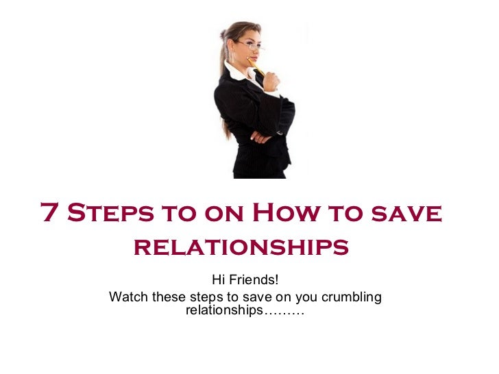 7 Steps to on How to save      relationships                    Hi Friends!    Watch these steps to save on you crumbling ...