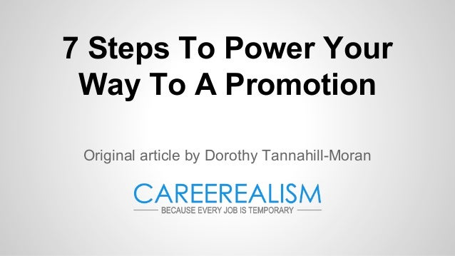 7 Steps To Power Your Way To A Promotion Original article by Dorothy Tannahill-Moran