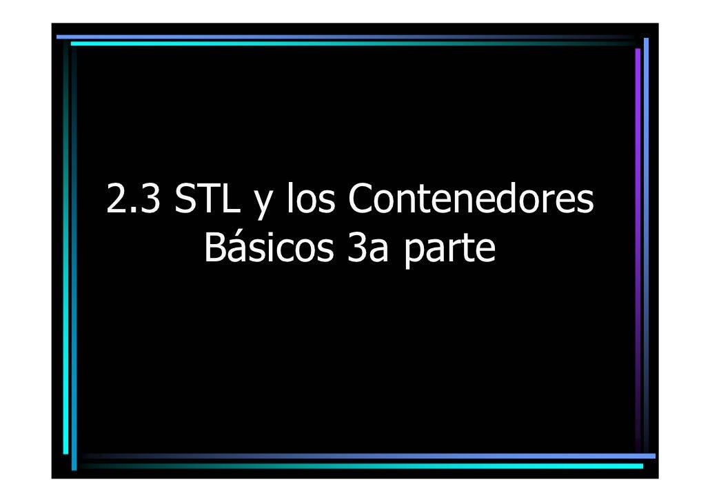 2.3 STL y los Contenedores      Básicos 3a parte