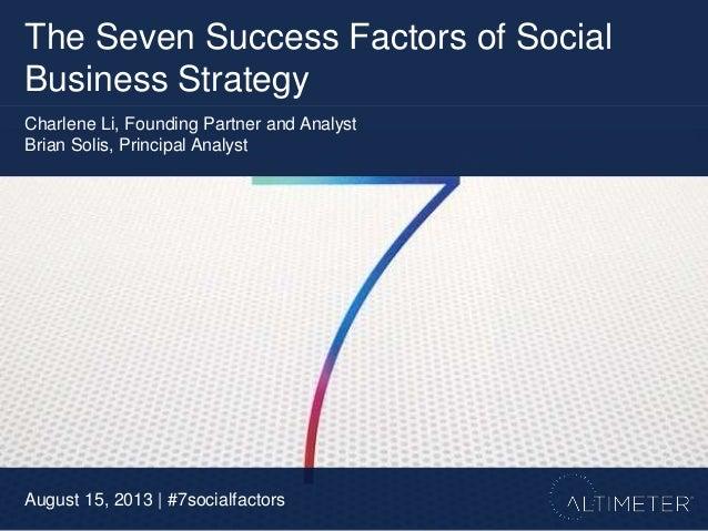 The Seven Success Factors of Social Business Strategy August 15, 2013 | #7socialfactors Charlene Li, Founding Partner and ...