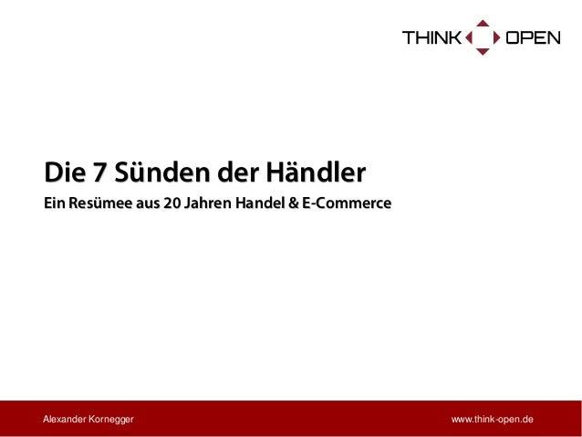 Die 7 Sünden der Händler  Ein Resümee aus 20 Jahren Handel & E-Commerce  www.think-open.de  Alexander Kornegger