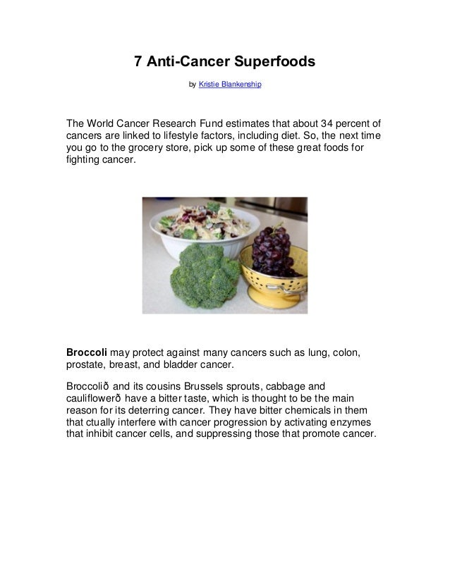 7 Anti-Cancer Superfoods                            by Kristie BlankenshipThe World Cancer Research Fund estimates that ab...