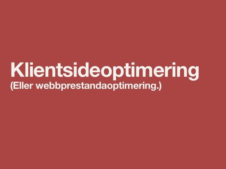 Klientsideoptimering (Eller webbprestandaoptimering.)