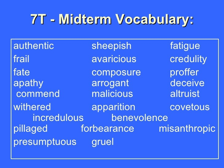 7T - Midterm Vocabulary: <ul><li>authentic    sheepish  fatigue </li></ul><ul><li>frail    avaricious    credulity </li></...