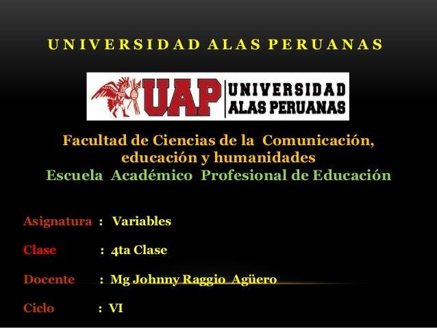 U N I V E R S I D A D A L A S P E R U A N A S Facultad de Ciencias de la Comunicación, educación y humanidades Escuela Aca...
