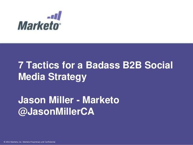 7 Tactics for a Badass B2B Social               Media Strategy               Jason Miller - Marketo               @JasonMi...