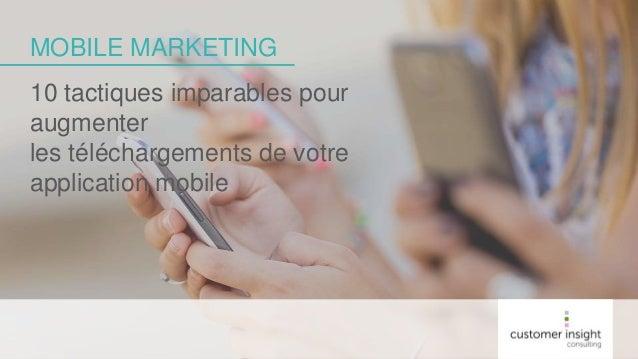MOBILE MARKETING 10 tactiques imparables pour augmenter les téléchargements de votre application mobile