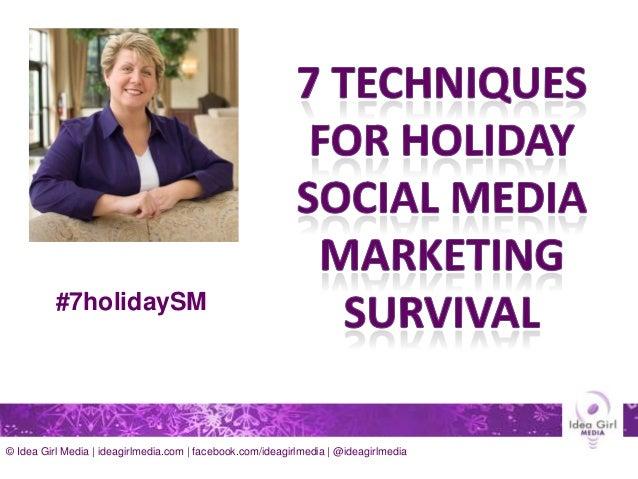 #7holidaySM  © Idea Girl Media | ideagirlmedia.com | facebook.com/ideagirlmedia | @ideagirlmedia