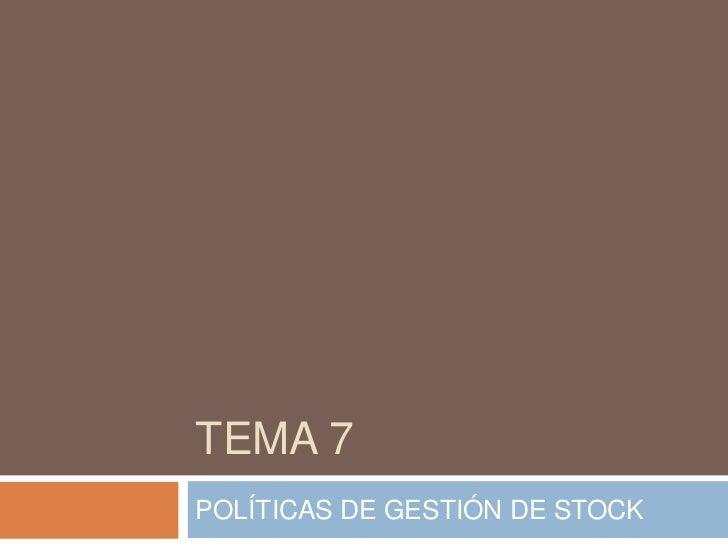 TEMA 7POLÍTICAS DE GESTIÓN DE STOCK