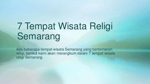 7 Tempat Wisata Religi Semarang Ada beberapa tempat wisata Semarang yang bertemakan religi, berikut kami akan merangkum da...