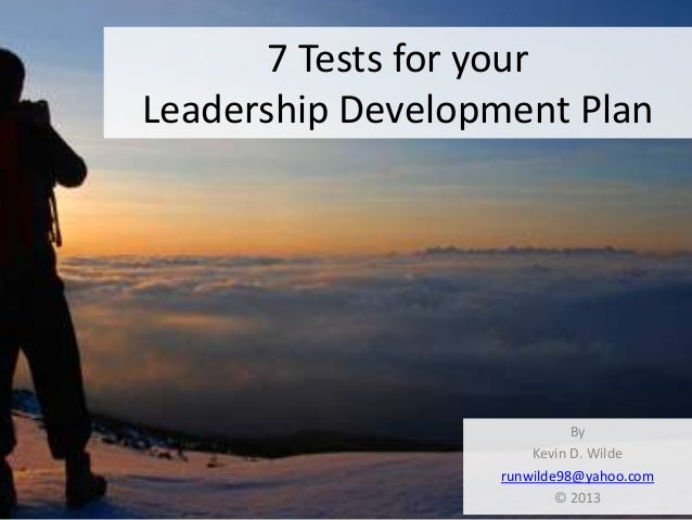 7 Tests for yourLeadership Development Plan                            By                      Kevin D. Wilde             ...