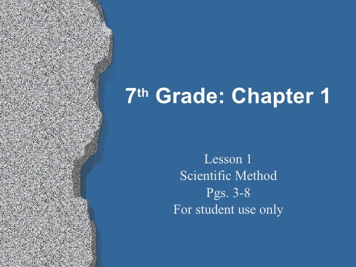 7 th  Grade: Chapter 1 Lesson 1 Scientific Method Pgs. 3-8 For student use only