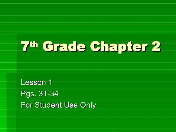 7 th  Grade Chapter 2 Lesson 1 Pgs. 31-34 For Student Use Only