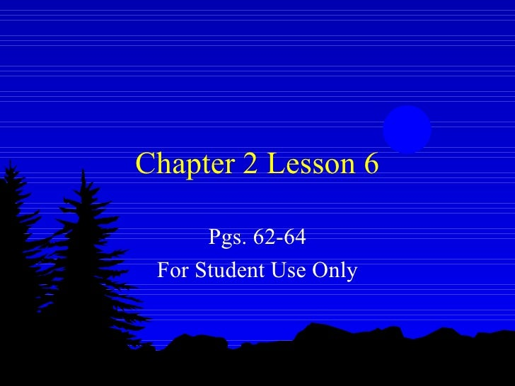 Chapter 2 Lesson 6 Pgs. 62-64 For Student Use Only