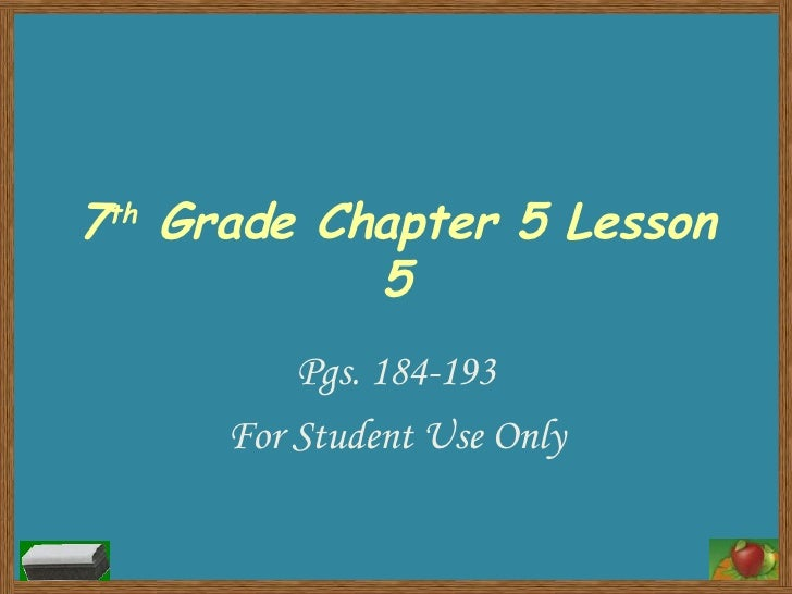 7 th  Grade Chapter 5 Lesson 5 Pgs. 184-193 For Student Use Only
