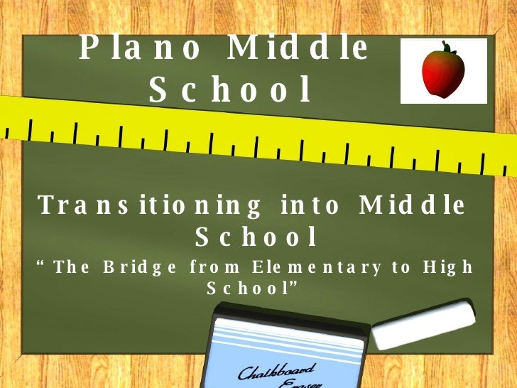 "Plano Middle School Transitioning into Middle School "" The Bridge from Elementary to High School"""