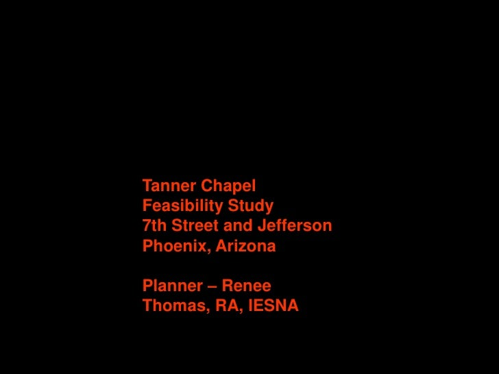 Tanner Chapel Feasibility Study 7th Street and Jefferson Phoenix, ArizonaPlanner – Renee Thomas, RA, IESNA<br />