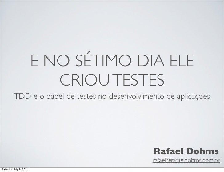 E NO SÉTIMO DIA ELE                            CRIOU TESTES          TDD e o papel de testes no desenvolvimento de aplicaç...