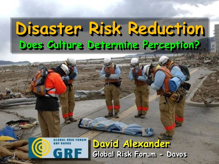 Disaster Risk Reduction<br />Does Culture Determine Perception?<br />David Alexander<br />Global Risk Forum - Davos<br />