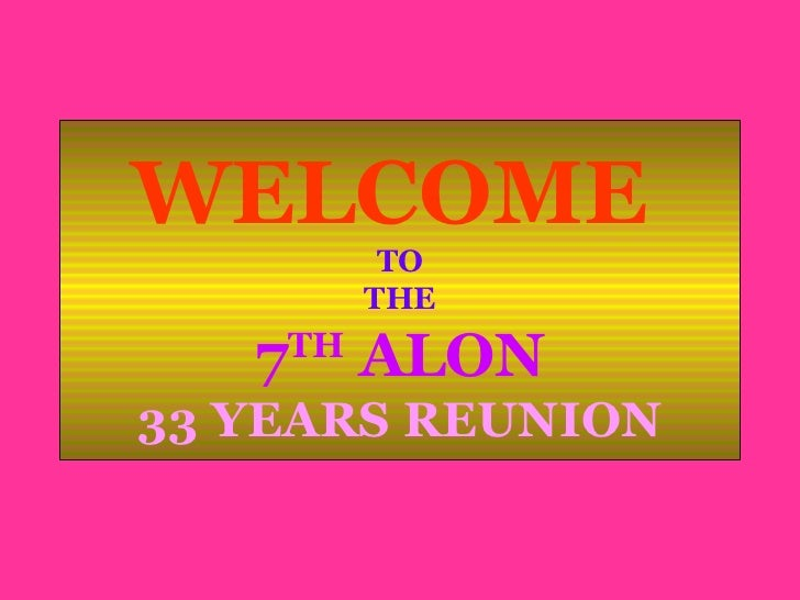 WELCOME  TO THE 7 TH  ALON 33 YEARS REUNION