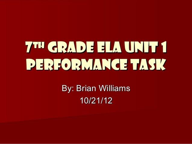 7 Grade ELA Unit 1thPerformance Task     By: Brian Williams          10/21/12