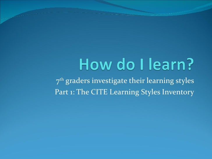 7 th  graders investigate their learning styles Part 1: The CITE Learning Styles Inventory