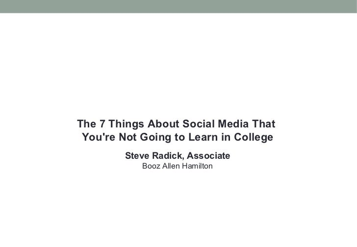 The 7 Things About Social Media That  You're Not Going to Learn in College Steve Radick, Associate Booz Allen Hamilton