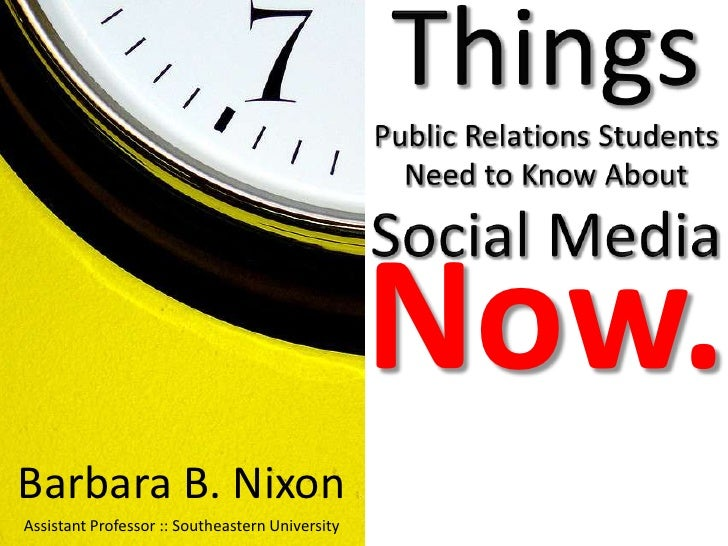 Things Public Relations StudentsNeed to Know About Social Media<br />Now.<br />Barbara B. Nixon<br />Assistant Professor :...