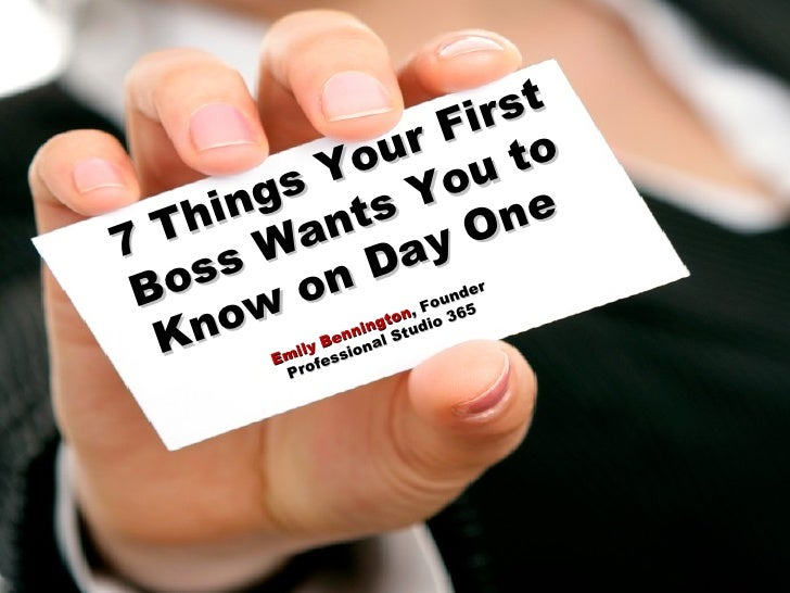 7 Things Your First Boss Wants You to Know on Day One  Emily Bennington , Founder  Professional Studio 365