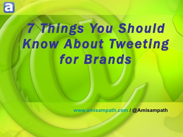 7 Things You Should Know About Tweeting for Brands www.amisampath.com  / @Amisampath