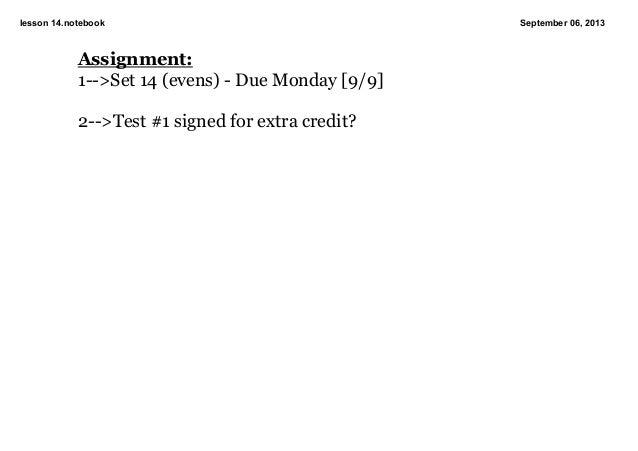 lesson14.notebook September06,2013 Assignment: 1>Set14(evens)DueMonday[9/9] 2>Test#1signedforextracredi...