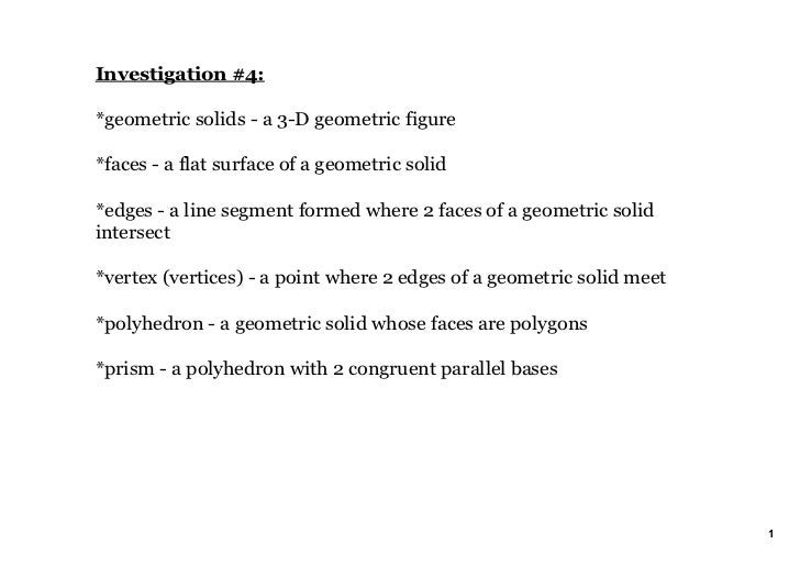 Investigation #4:*geometric solids ­ a 3­D geometric figure*faces ­ a flat surface of a geometric solid*edges ­ a line seg...