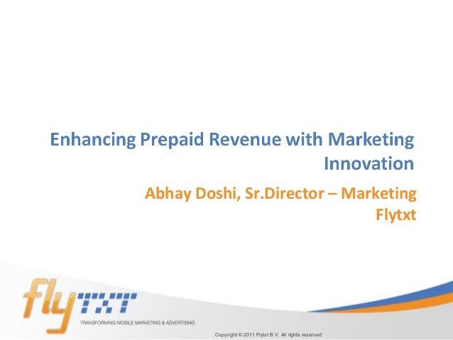 Abhay Doshi, Sr.Director – Marketing Flytxt Copyright © 2011 Flytxt B.V. All rights reserved
