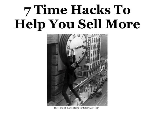 "7 Time Hacks To Help You Sell More Photo Credit: Harold Lloyd in ""Safety Last"" 1923"