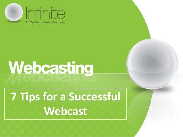 7 Tips for a Successful       Webcast